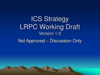 ICS Strategy LRPC Working Draft  Version 1.0