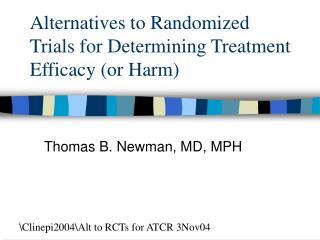 Alternatives to Randomized Trials for Determining Treatment Efficacy (or Harm)