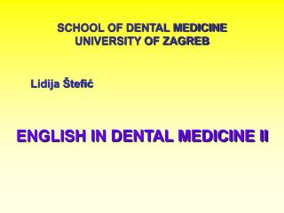 SCHOOL OF DENTAL MEDICINE UNIVERSITY OF ZAGREB