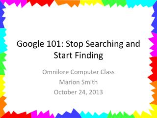 Google 101: Stop Searching and Start Finding
