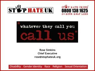 Rose Simkins Chief Executive rose@stophateuk