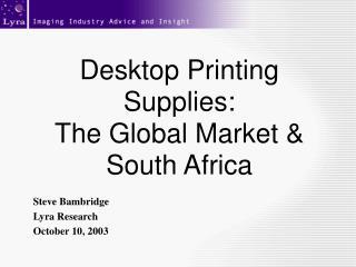 Desktop Printing Supplies: The Global Market & South Africa