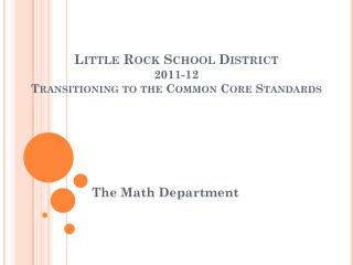 Little Rock School District 2011-12  Transitioning to the Common Core Standards