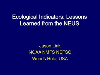 Ecological Indicators: Lessons Learned from the NEUS