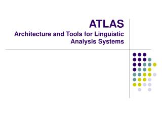 ATLAS Architecture and Tools for Linguistic Analysis Systems