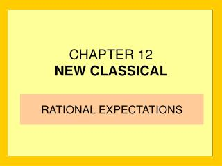 CHAPTER 12 NEW CLASSICAL