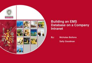 Building an EMS Database on a Company Intranet By: 	Nicholas Bollons 	Sally Goodman
