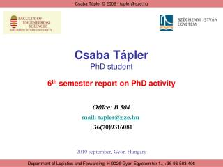 Csaba Tápler PhD student 6 th semester report on PhD activity