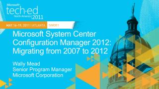 Microsoft System Center  Configuration  Manager 2012:  Migrating  from 2007 to 2012