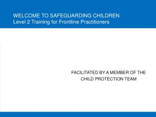 WELCOME TO SAFEGUARDING CHILDREN Level 2 Training for Frontline Practitioners