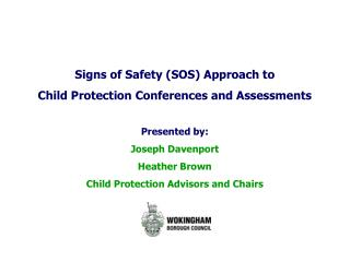 Signs of Safety (SOS) Approach to Child Protection Conferences and Assessments Presented by: