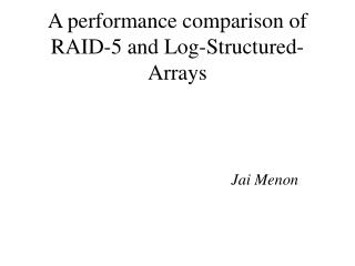 A performance comparison of RAID-5 and Log-Structured-Arrays