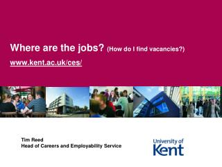 Where are the jobs?  (How do I find vacancies?) kent.ac.uk/ces/