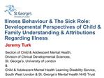 Illness Behaviour  The Sick Role: Developmental Perspectives of Child  Family Understanding  Attributions Regarding Illn