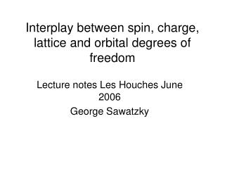 Interplay between spin, charge, lattice and orbital degrees of freedom
