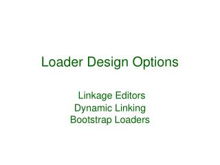 Loader Design Options Linkage Editors Dynamic Linking Bootstrap Loaders