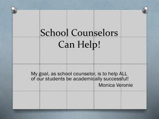 School Counselors  Can Help!