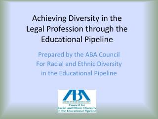 Achieving Diversity in the  Legal Profession through the Educational Pipeline