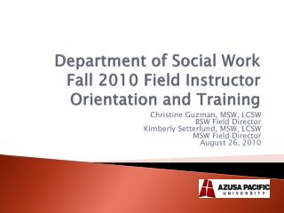 Department of Social Work  Fall 2010 Field Instructor Orientation and Training