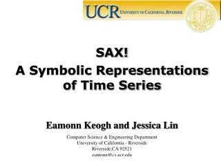 SAX! A Symbolic Representations of Time Series Eamonn Keogh and Jessica Lin