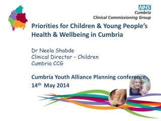 Priorities for Children & Young People's Health & Wellbeing in Cumbria Dr Neela Shabde