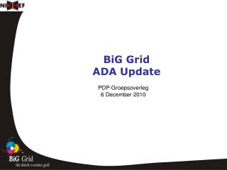 BiG Grid  ADA Update