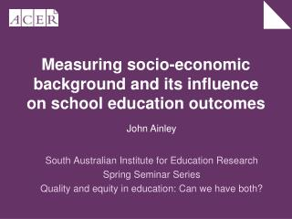 Measuring socio-economic background and its influence on school education outcomes