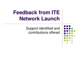 Feedback from ITE Network Launch