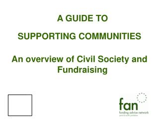 A GUIDE TO SUPPORTING COMMUNITIES An overview of Civil Society and Fundraising