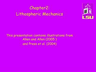 Chapter2:   Lithospheric Mechanics    This presentation contains illustrations from Allen and Allen 2005  and Press et a
