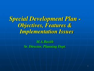 Special Development Plan - Objectives, Features & Implementation Issues M.A.Basith