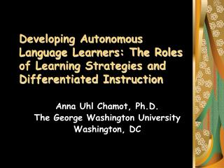 Anna Uhl Chamot, Ph.D. The George Washington University Washington, DC