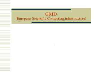 GRID (European Scientific Computing infrastructure)