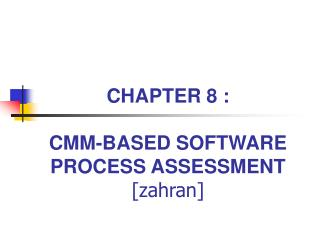 CHAPTER 8 :  CMM-BASED SOFTWARE PROCESS ASSESSMENT [zahran]