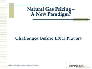 Natural Gas Pricing –  A New Paradigm?