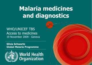 Malaria medicines                                and diagnostics WHO/UNICEF TBS