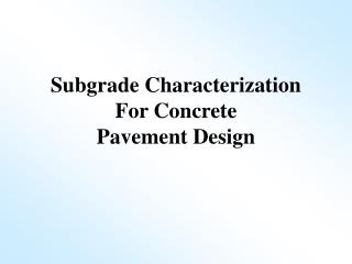 Subgrade Characterization For Concrete Pavement Design