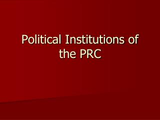 Political Institutions of the PRC