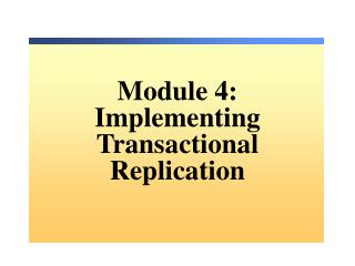 Module 4: Implementing Transactional Replication