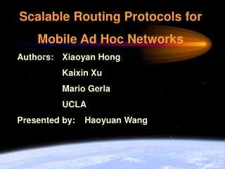 Scalable Routing Protocols for  Mobile Ad Hoc Networks Authors: 	Xiaoyan Hong 			Kaixin Xu