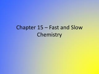 Chapter 15 – Fast and Slow Chemistry