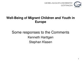 Well-Being of Migrant Children and Youth in Europe Some responses to the Comments Kenneth Harttgen