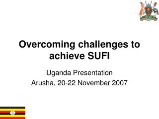 Overcoming challenges to achieve SUFI