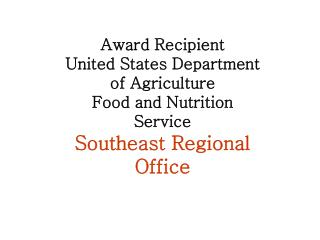 Award Recipient United States Department of Agriculture Food and Nutrition Service Southeast Regional Office