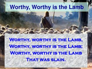 Worthy, Worthy is the Lamb