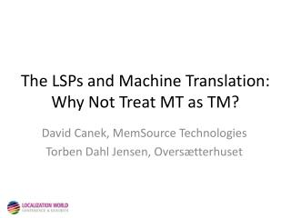 The LSPs and Machine Translation: Why Not Treat MT as TM?