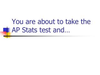 You are about to take the AP Stats test and…