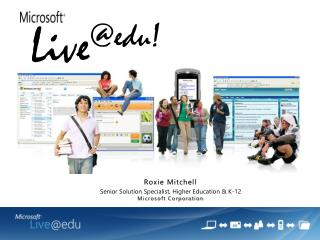 Roxie Mitchell Senior Solution Specialist, Higher Education  K-12 Microsoft Corporation