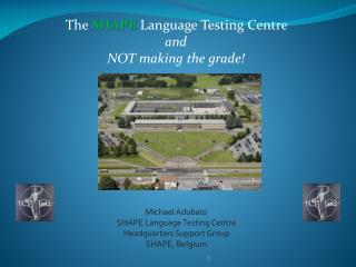 The  SHAPE Language Testing Centre and                     NOT making the grade!