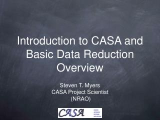 Introduction to CASA and Basic Data Reduction Overview